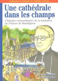 Une cathédrale dans les champs : L'histoire extraordinaire de la fondation de l'OEuvre de Montligeon par le Père Buguet