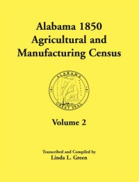 Alabama 1850 Agricultural and Manufacturing Census , Volume 2 for Jackson, Jefferson, Lawrence, Limestone, Lowndes, Macon, Madison, and Marengo Counties