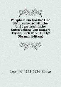 Polyphem Ein Gorilla: Eine Naturwissenschaftliche Und Staatsrechtliche Untersuchung Von Homers Odysee, Buch Ix, V.105 Ffge (German Edition)