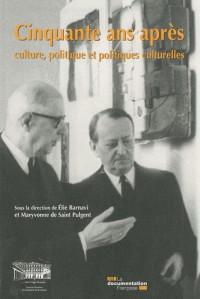 Cinquante ans après : culture, politique et politique culturelle