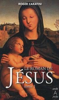 Le roman de Jésus : Tome 1, De Bethléem à Cana