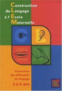 Construction du Langage à l'Ecole Maternelle : Prévention des difficultés de langage 3 à 6 ans