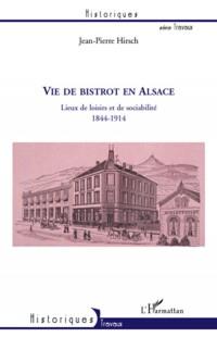 Vie de Bistrot en Alsace. Lieux de Loisirs et de Sociabilite 1844-1914