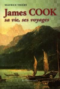 James Cook : sa vie, ses voyages