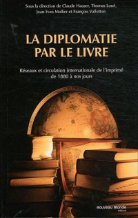 La diplomatie par le livre : Réseaux et circulation internationale de l'imprimé de 1880 à nos jours