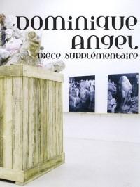 Dominique Angel, pièce supplémentaire