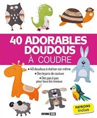 40 adorables doudous à coudre : Patrons inclus