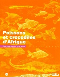Poissons et crocodiles d'Afrique : Des pharaons à nos jours