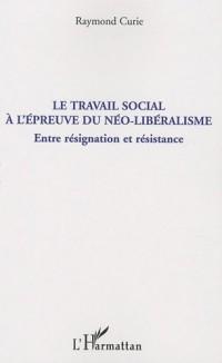 Le travail social à l'épreuve du néo-libéralisme : Entre résignation et résistance