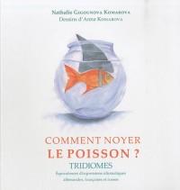 Comment noyer le poisson ? Tridiomes Équivalences d'expressions idiomatiques allemandes, françaises et russes