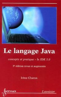 Le langage Java : Concepts et pratique -le JDK 5.0