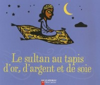 Le sultan au tapis d'or, d'argent et de soie