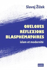 Quelques réflexions blasphèmatoires : Islam et modernité