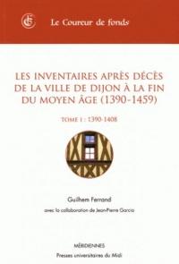 Les inventaires après décès de la ville de Dijon à la fin du Moyen Age (1390-1450) : Tome 1, 1390-1408