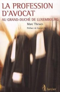 La profession d'avocat : Au grand-duché de Luxembourg
