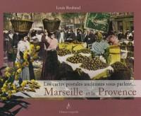 Marseille et la Provence : Les cartes postales anciennes vous parlent