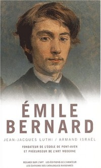 Emile Bernard 1868-1941 : De l'instigateur du groupe de Pont-Aven au peintre philosophe