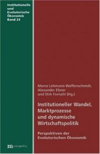 Institutioneller Wandel, Marktprozesse und dynamische Wirtschaftslehre