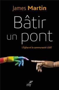 Bâtir un pont : L'Eglise et la communauté LGBT