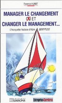 Manager le changement et changer le management... : L'incroyable histoire d'Alain Sertitude