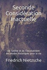 Seconde considération inactuelle: De l'utilité et de l'inconvénient des études historiques pour la vie