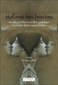 Mallarme Hors Frontieres: Des Defis de L'iuvre au Filon Symbolique du Premier Theatre Maeterlinckien
