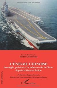 L'énigme chinoise: Stratégie, puissance et influence de la Chine depuis la Guerre froide
