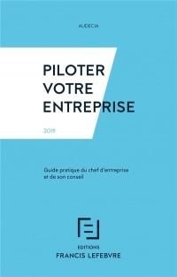Piloter votre entreprise: Guide pratique du chef d'entreprise et de son conseil