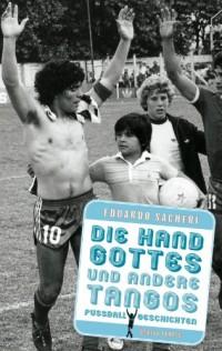 Die Hand Gottes und andere Tangos: Fußballgeschichten