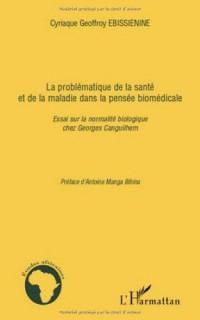 La problématique de la santé et de la maladie dans la pensée biomédicale : Essai sur la normalité biologique chez Georges Canguilhem