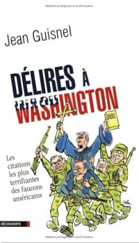 Les fous de Washington : Les citations les plus terrifiantes des faucons américains