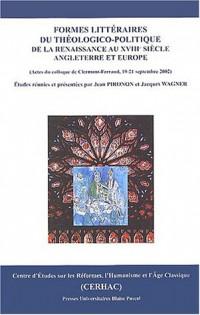 Formes littéraires du théologico-politique de la Renaissance au XVIIIe siècle (Angleterre et Europe) : Actes du Colloque international (19-21 septembre 2002)