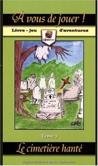 A vous de jouer ! : Tome 3, Le cimetière hanté