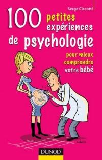 100 petites expériences de psychologie pour mieux comprendre votre bébé