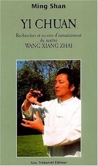 Yi Chuan : Les secrets d'entraînement du maître Wang Xiang Zhai
