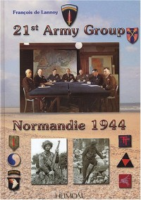 21st Army Group : Normandie 1944