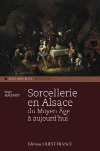 Sorcellerie en Alsace, du Moyen Age a Aujourd'Hui