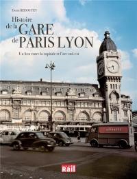 Histoire de la Gare de Lyon : Un lien entre la capitale et l'arc Sud-Est