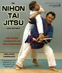 Le Nihon Tai Jitsu (Ju-Jutsu) : Méthode complète de self-défense