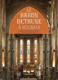 Le baron Bethune à Roubaix : L'Eglise Saint-Joseph & Le couvent des Clarisses
