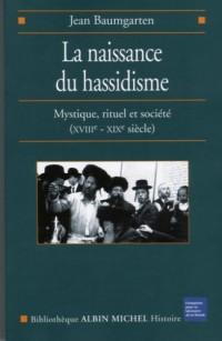 La naissance du Hassidisme : Mystique, rituel, société (XVIIIe-XIXe siècle)