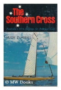 The Southern Cross; Australias 1974 challenge for Americas Cup [by] Hugh D. Whall. Illus. by Melbourne Smith