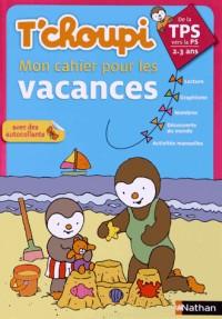 T'Choupi Mon Cahier pour les Vacances Tps Vers la  Ps 2-3 Ans