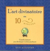 L'art divinatoire en 10 minutes - Conseils pratiques pour développer vos dons psychiques