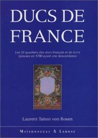 Ducs de France. Les 32 quartiers des ducs français et de leurs épouses en 1789 ayant une descendance. Essai de généalogie et d'héraldique critique