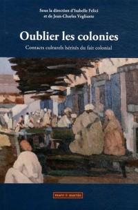Oublier les colonies: Contacts culturels hérités du fait colonial. Avec dvd vidéo 60 mn