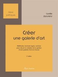 Créer une galerie d'art : Méthodes, formules types, contrats pour réussir la création et la gestion d'une galerie d'art en France