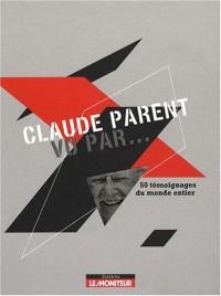 Claude Parent vu par...