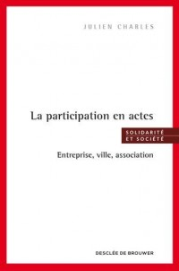 La participation en actes: Entreprise, ville, association