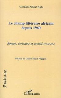 Le champ littéraire africain depuis 1960 : Roman, écrivains et société ivoiriens